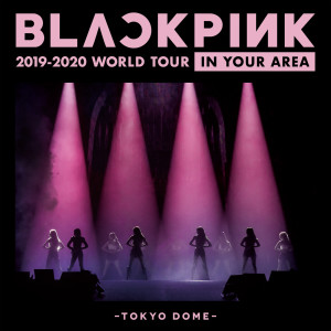 Album BLACKPINK 2019-2020 WORLD TOUR IN YOUR AREA -TOKYO DOME- from BLACKPINK
