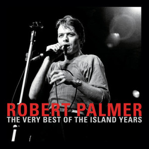 Album The Very Best Of The Island Years from Robert Palmer