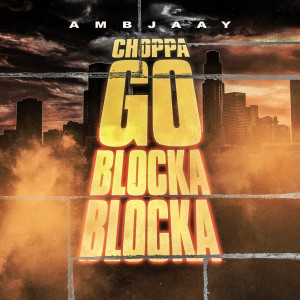 Ambjaay的專輯Choppa Go Blocka Blocka