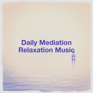 Meditation and Relaxation的專輯Daily Mediation Relaxation Music