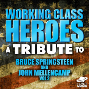 The Hit Co.的專輯Working Class Heroes: A Tribute to Bruce Springsteen and John Mellencamp, Vol. 2