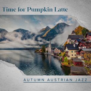 Album Time for Pumpkin Latte (Autumn Austrian Jazz, Rainy Jazz Bar 2021, Long Walk with Jazz, Autumn Piano Bar Reflections, Sad & Smooth Piano Ballads) from Paris Restaurant Piano Music Masters
