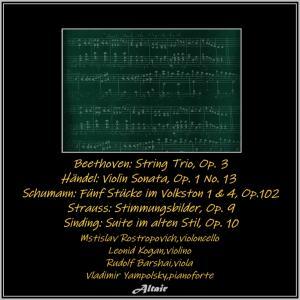 Mstislav Rostropovich的專輯Beethoven: String Trio, OP. 3 - Händel: Violin Sonata, OP. 1 NO. 13 - Schumann: Fünf Stücke im Volkston 1 & 4, OP.102 - Strauss: Stimmungsbilder, OP. 9 - Sinding: Suite im alten Stil, OP. 10 (Live)