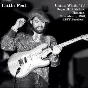 Album China White '73 - Sugar Hill Studios, Houston. November 3, 1973, KPFT Broadcast (Live) from Little Feat