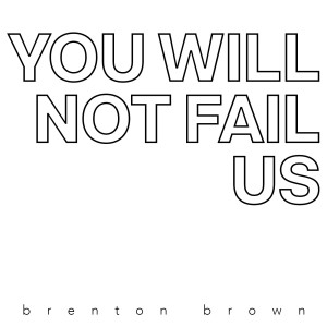 Album You Will Not Fail Us from Brenton Brown