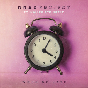 Listen to Woke Up Late (feat. Hailee Steinfeld) song with lyrics from Drax Project