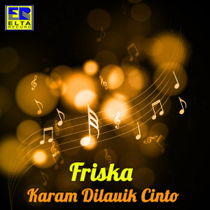 Karam Dilauik Cinto (Pop Minang) dari Friska