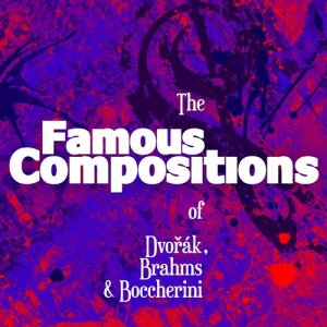 Album The Famous Compositions of Dvořák, Brahms & Boccherini from Various Artists