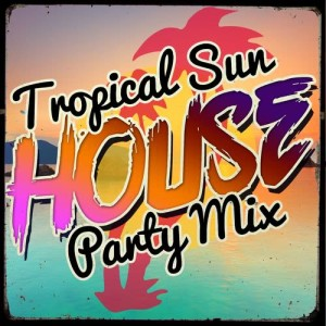 Album Tropical Sun House Party Mix from Sunshine Deep House Music