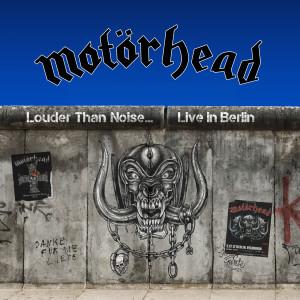 Album Louder Than Noise… Live in Berlin from Motorhead