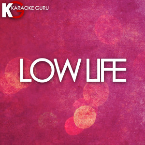 Karaoke Guru的專輯Low Life (Karaoke Version) - Single