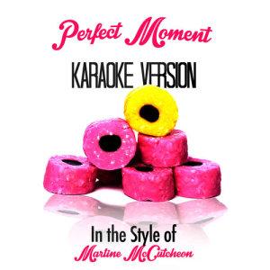 Karaoke - Ameritz的專輯Perfect Moment (In the Style of Martine Mccutcheon) [Karaoke Version] - Single