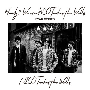 Howdy!! We are ACO Touches the Walls - STAR SERIES dari NICO Touches the Walls