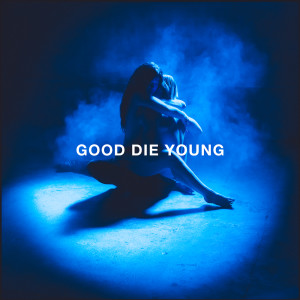 Listen to GOOD DIE YOUNG song with lyrics from Elley Duhè