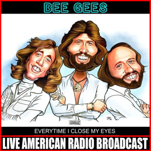 Every time I Close My Eyes (Live) dari Bee Gees