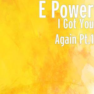 Album I Got You Again Pt.1 from E POWER
