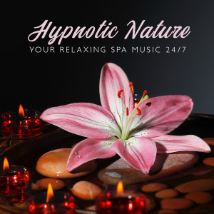 Album Hypnotic Nature – Your Relaxing Spa Music 24/7 from Mindfulness Meditation Music Spa Maestro