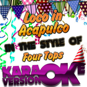 Karaoke - Ameritz的專輯Loco in Acapulco (In the Style of Four Tops) [Karaoke Version] - Single