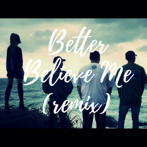 頑童MJ116的專輯Better Believe Me (remix)