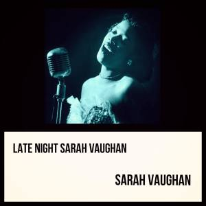 Sarah Vaughan的專輯Late Night Sarah Vaughan
