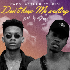 Listen to Don't Keep Me Waiting song with lyrics from Kwesi Arthur