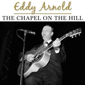 Eddy Arnold的專輯The Chapel on the Hill