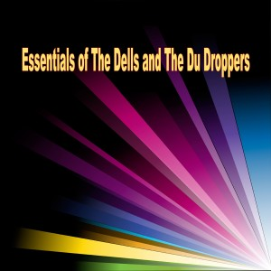 Album Essentials Of The Dells And The Du Droppers from The Dells