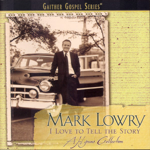 I Love To Tell The Story 2007 Mark Lowry