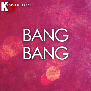 Karaoke Guru的專輯Bang Bang (Originally By Jessie J & Nikki Minaj) [Karaoke Version] - Single