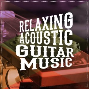 Album Relaxing Acoustic Guitar Music from Relax Music Chitarra e Musica