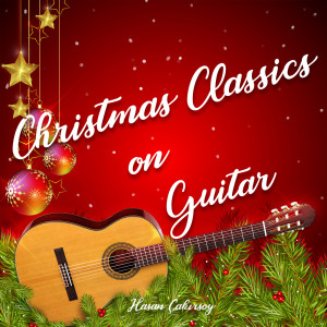 Album Christmas Classics on Guitar from Hasan Cakirsoy