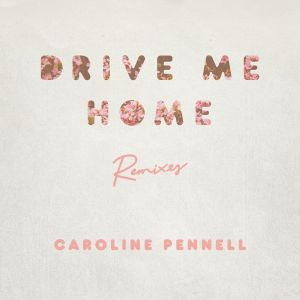 Album Drive Me Home (Remixes) from Caroline Pennell