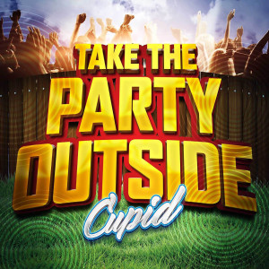 Take the Party Outside dari Cupid