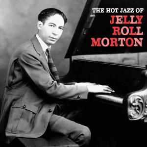Album The Hot Jazz of Jelly Roll Morton (Remastered) from Jelly Roll Morton