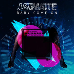 Just Matte的專輯Baby Come On