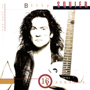 The Best Of Billy Squier/16 Strokes 1995 Billy Squier
