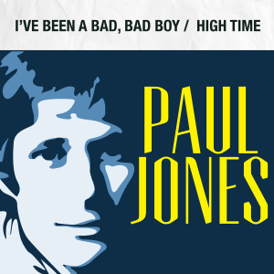 Album I've Been a Bad, Bad Boy / High Time from Paul Jones