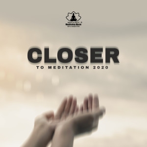 Album Closer to Meditation 2020 from Mindfulness Meditation Music Spa Maestro