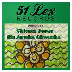 Album 51 Lex Presents Chioma Jesus from Sis Amaka Okwuoha