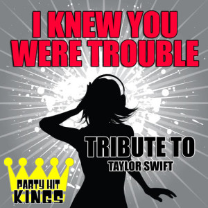 Listen to I Knew You Were Trouble (Tribute to Taylor Swift) song with lyrics from Party Hit Kings