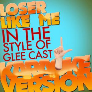 Karaoke - Ameritz的專輯Loser Like Me (In the Style of Glee Cast) [Karaoke Version] - Single