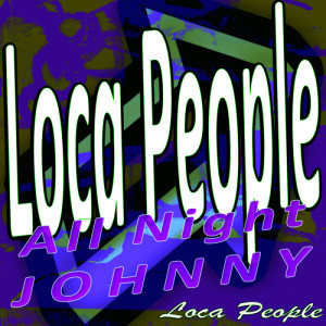 Album Loca People - All Night Johnny from Loca People