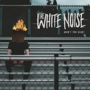 Album Aren't You Glad? from The White Noise