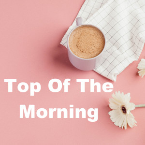 Album Top of the Morning (Explicit) from Various Artists
