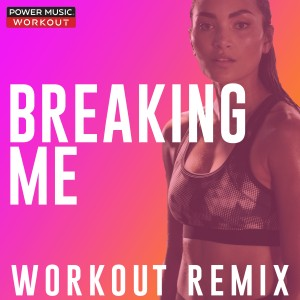 Power Music Workout的專輯Breaking Me - Single