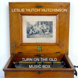 Album Turn On The Old Music Box from Leslie 'Hutch' Hutchinson