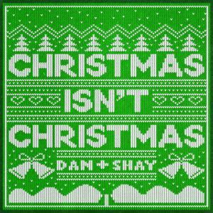 Dan + Shay的專輯Christmas Isn't Christmas