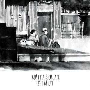 Dengarkan 8 Tahun lagu dari Adhitia Sofyan dengan lirik