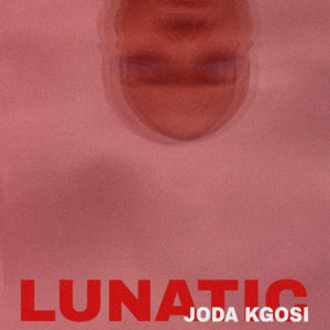 Listen to Lunatic song with lyrics from Joda Kgosi