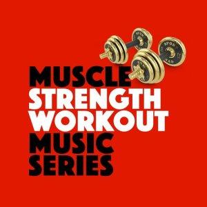 Intense Workout Music Series的專輯Muscle Strength Workout Music Series